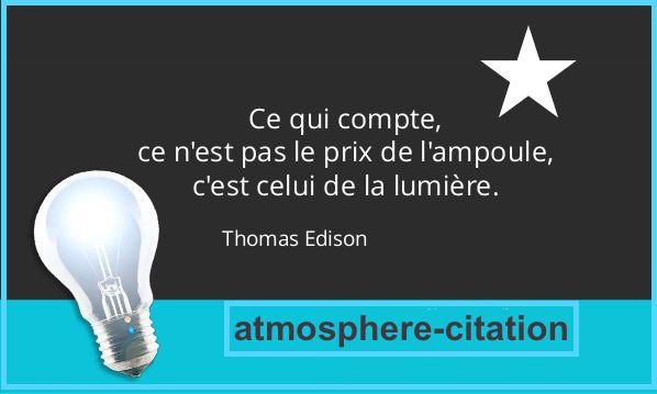 Crois en toi-même etun jour viendra où les autresn'auront pas le choixde croire à tes côtés Cynthia Kersey        ce qui compte ce n'est pas le prix de l'ampoule,c'est celui de la lumière. Thomas Edison