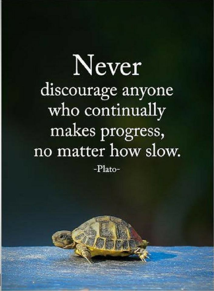 Quotes Never Discourage anyone who continually makes progress, no matter how slow.
