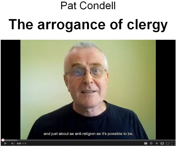 The arrogance of clergy - Pat Condell  http://www.youtube.com/watch?v=STlYN5KCiWg