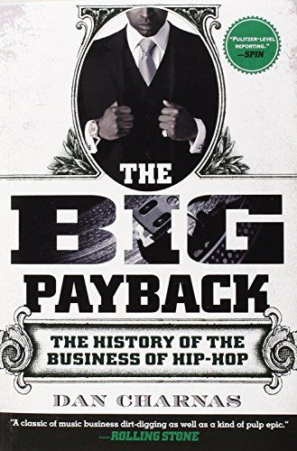 The Big Payback: The History of the Business of Hip-Hop d…