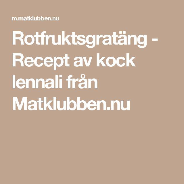 Rotfruktsgratäng - Recept av kock lennali från Matklubben.nu