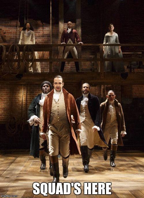 Alexander Hamilton | SQUAD'S HERE | image tagged in hamilton,squad,hamiltrash,meme