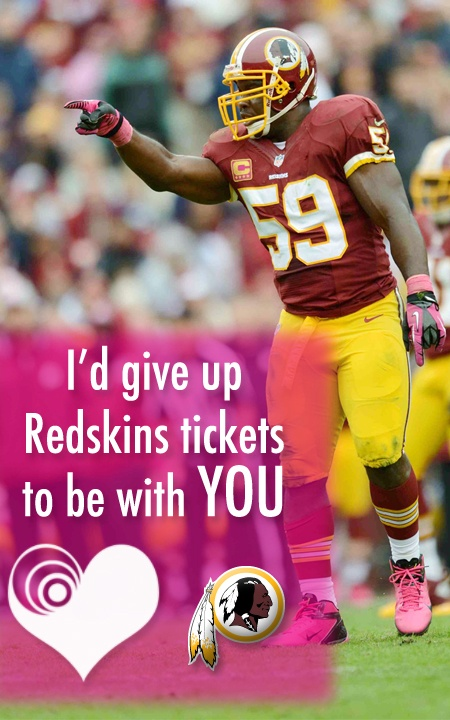 I'd give up Redskins tickets to be with you.
