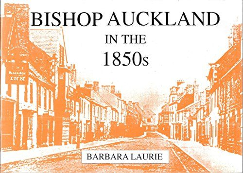 Bishop Auckland in the 1850s: A Decade of Change by Barba... https://www.amazon.com/dp/0952346133/ref=cm_sw_r_pi_dp_x_WcfbybX0C3H8C