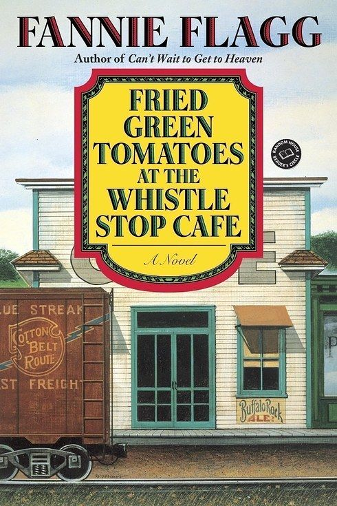 Fried Green Tomatoes at the Whistle Stop Cafe by Fannie Flagg | 31 Iconic Books About The South You Need To Read In Your Lifetime