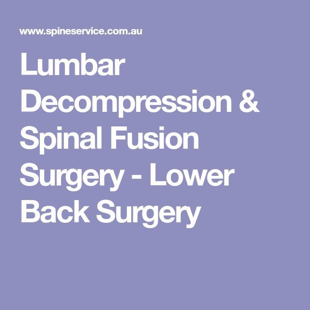 Lumbar Decompression & Spinal Fusion Surgery - Lower Back Surgery