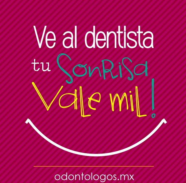 Ve al dentista... tu sonrisa vale mil!
