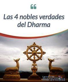 Las 4 nobles verdades del Dharma Las #enseñanzas de Buda, reciben el nombre de Dharma, y están formadas por 4 verdades: la #insatisfacción, nuestra fijación al apego, el cambio y el #desapego. #Curiosidades
