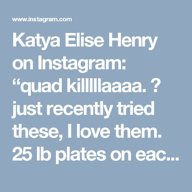 """Katya Elise Henry on Instagram: """"quad killlllaaaa. 😵 just recently tried these, I love them. 25 lb plates on each side to start. pulsing! 3 sets of 15 youll be on 🔥 (the…"""""""