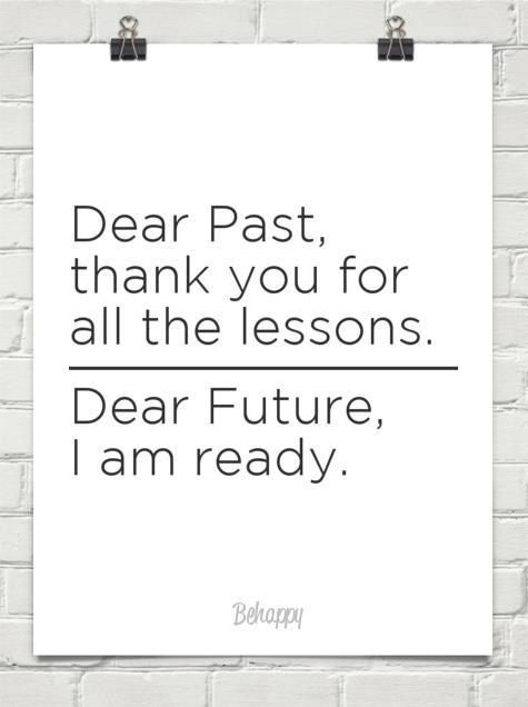 Dear Past, thank you for all the lessons! Dear Future, I'm ready