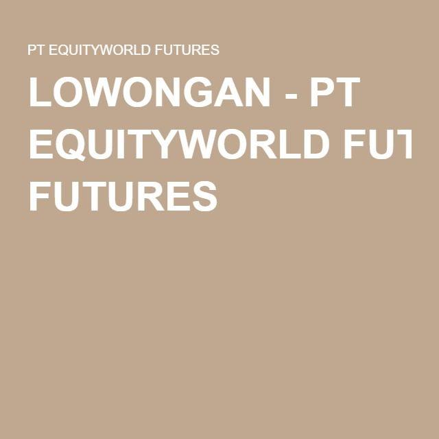 LOWONGAN - PT EQUITYWORLD FUTURES