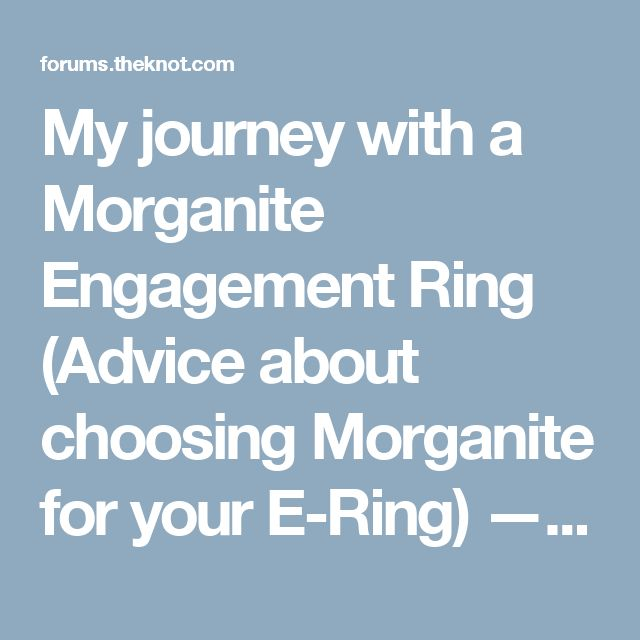 My journey with a Morganite Engagement Ring (Advice about choosing Morganite for your E-Ring) — The Knot