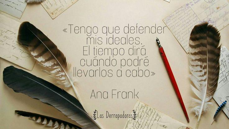 """""""Tengo que defender mis ideales. El tiempo dirá cuándo podré llevarlos a cabo"""".   #FraseDelDía #AnaFrank #BuenosDías #BuenasTardes"""
