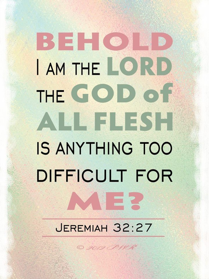 """""""I am the Lord, the God of all mankind. Is anything too hard for me?"""" Jeremiah 32:27 NIV"""
