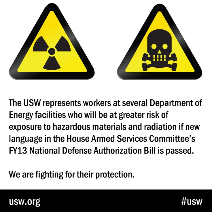 #JOBSAFETY: A bill set to come before the U.S. House would gut health and safety standards at Department of Energy (DOE) weapons sites and put workers at DOE facilities, and residents of neighboring communities, at greater risk of exposure to hazardous materials and radiation.    Read the rest of the story here: http://ow.ly/aX7zE