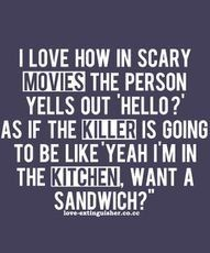 right?!: Sandwiches, Sotrue, Quote, The Killers, Funny Stuff, So True, Scary Movie, Horror Movie, True Stories