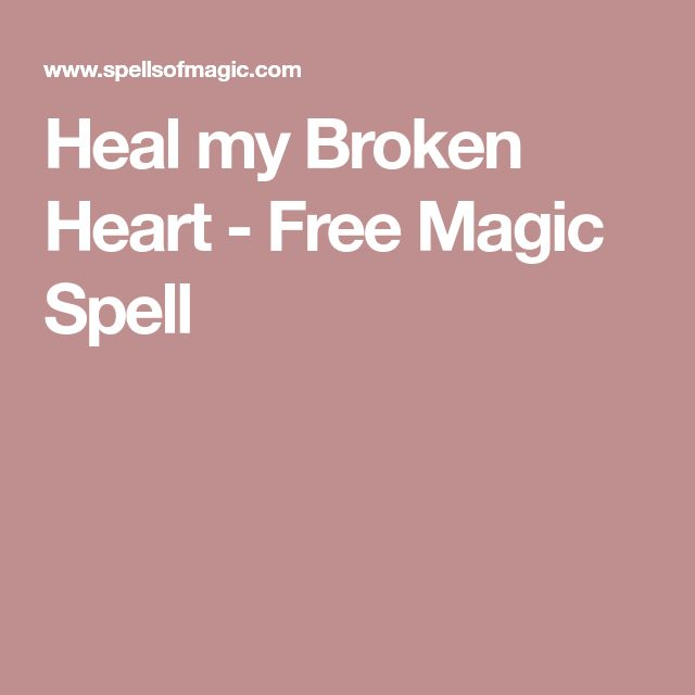 Heal my Broken Heart - Free Magic Spell