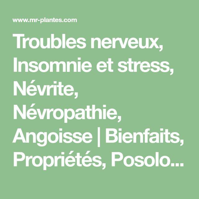Troubles nerveux, Insomnie et stress, Névrite, Névropathie, Angoisse   Bienfaits, Propriétés, Posologie, Effets Secondaires