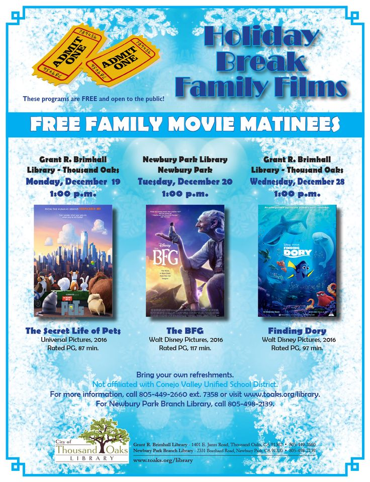 "Holiday Break Family Films! FREE FAMILY MOVIE MATINEES: Grant R. Brimhall Library, Thousand Oaks on Monday, December 19, 2016 at 1pm. is ""The Secret Life of Pets"".  Newbury Park Library, on Tuesday, December 20, 2016 at 1pm is ""The BFG"". Grant R. Brimhall Library, Thousand Oaks on Wednesday, December 28, 2016 at 1pm is ""Finding Dory."""