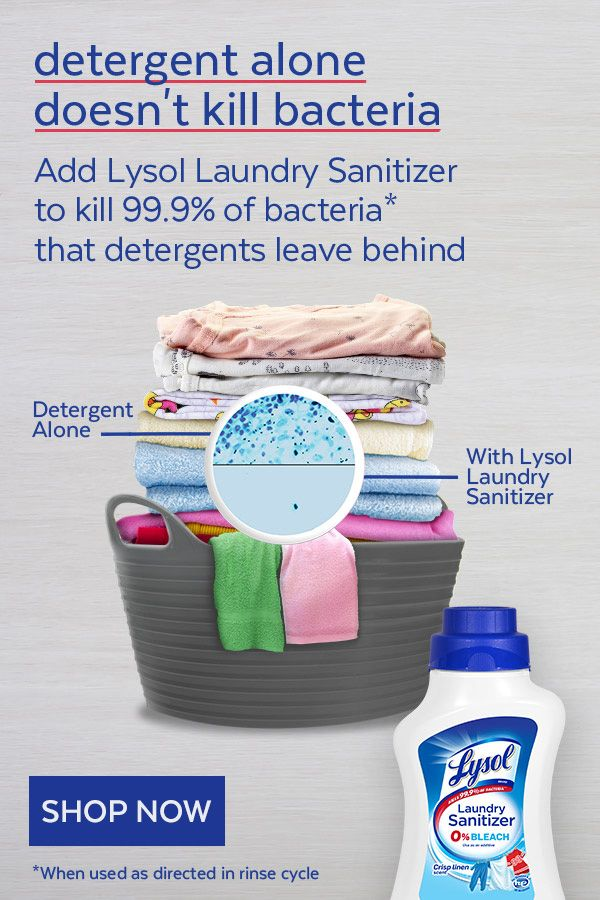 Our clothes are in constant contact with bacteria. When it comes to certain laundry loads such as children's clothes or sportswear, you want your detergent to eliminate bacteria that can cause illnesses & lingering odors. But detergents alone don't actually kill all bacteria. Try Lysol Laundry Sanitizer, kills 99.9% of bacteria*.  Simply add Lysol Laundry Sanitizer to your rinse cycle. It does not contain any chlorine bleach & even works in cold water so is safe to use on most fabrics.