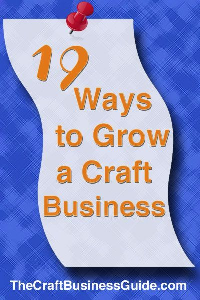 List of 19 ways to grow your craft business at http://www.craftprofessional.com/craft-business-ideas.html