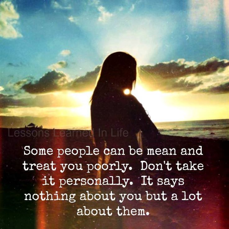 Quotes About Mean People: Some People Can Be Mean And Treat You Poorly. Don't Take