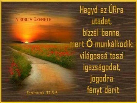 Hagyd az ÚRra utadat, bízzál benne- Zsolt 37, 5-6,