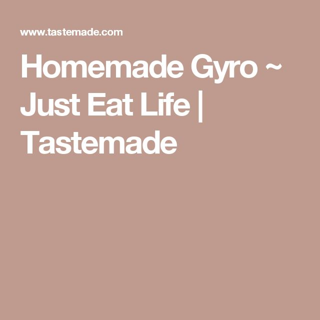 Homemade Gyro ~ Just Eat Life | Tastemade