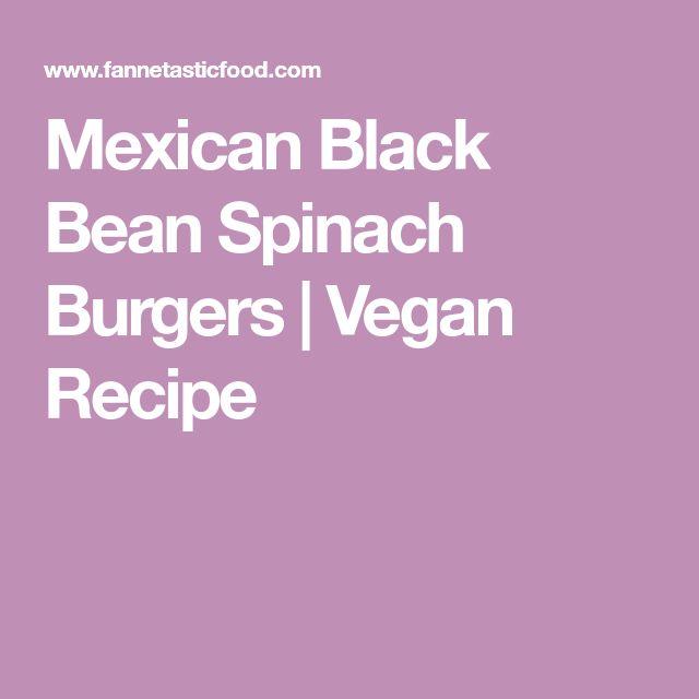 Mexican Black Bean Spinach Burgers | Vegan Recipe