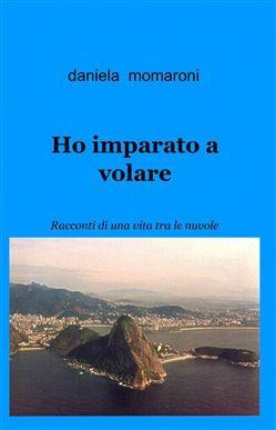 Prezzi e Sconti: Ho #imparato a volare daniela momaroni  ad Euro 12.75 in #Ilmiolibro self publishing #Media libri biografie