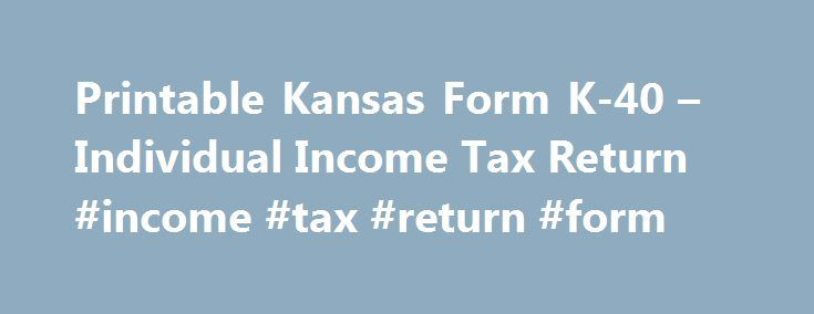 Printable Kansas Form K-40 – Individual Income Tax Return #income ...