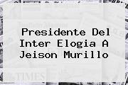 http://tecnoautos.com/wp-content/uploads/imagenes/tendencias/thumbs/presidente-del-inter-elogia-a-jeison-murillo.jpg Jeison Murillo. Presidente del Inter elogia a Jeison Murillo, Enlaces, Imágenes, Videos y Tweets - http://tecnoautos.com/actualidad/jeison-murillo-presidente-del-inter-elogia-a-jeison-murillo/