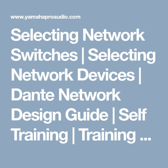 Selecting Network Switches | Selecting Network Devices | Dante Network Design Guide | Self Training | Training & Support |  Yamaha
