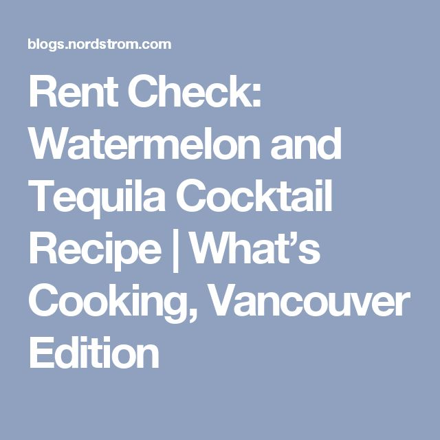 Rent Check: Watermelon and Tequila Cocktail Recipe | What's Cooking, Vancouver Edition