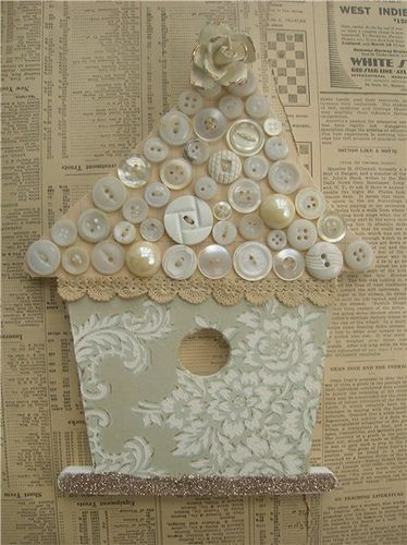 Button bird house - the bulk pearl buttons or the haberdashery buttons from www.buttonsgaloreandmore.com would work great with this idea