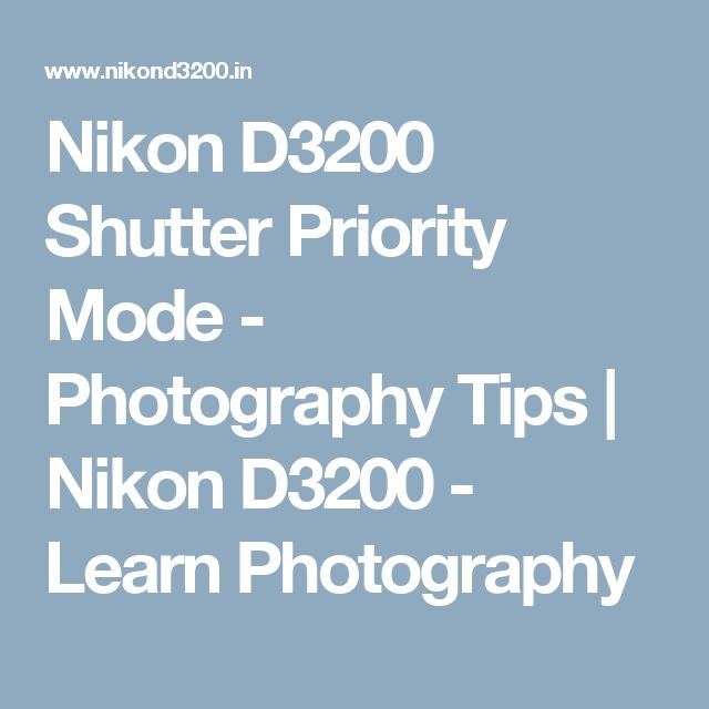 Nikon D3200 Shutter Priority Mode - Photography Tips | Nikon D3200 - Learn Photography