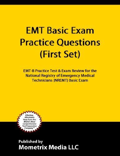 EMT Basic Exam Practice Questions (First Set): EMT-B Practice Test & Exam Review for the National Registry of Emergency Medical Technicians (NREMT) Basic Exam by EMT-B Exam Secrets Test Prep Team. $8.83. 54 pages