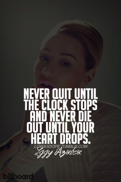 My favorite quote by the one and only Iggy Azalea!