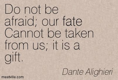 Quotation-Dante-Alighieri-faith-fear-fate-Meetville-Quotes-12695.jpg 403×275 pixels