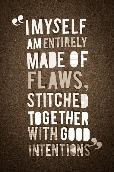 "I myself am entirely made of flaws - Funny quote says: ""I myself am entirely made of flaws, stitched together with good intentions."""