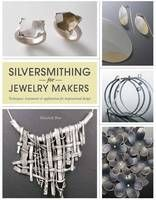 Silversmithing for Jewellery Makers (Book) by Elizabeth Bone (2012): Waterstones.com