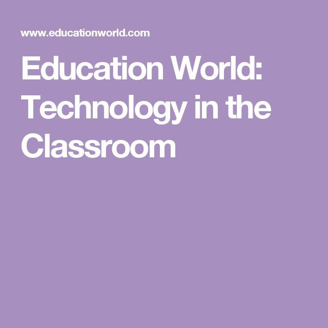 Education World: Technology in the Classroom