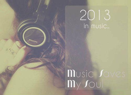 2013 In Music..  Τροφή για το γουικεντ, για τα ωραία ροζ αφτιά σας, την ψυχή και την καρδιά σας