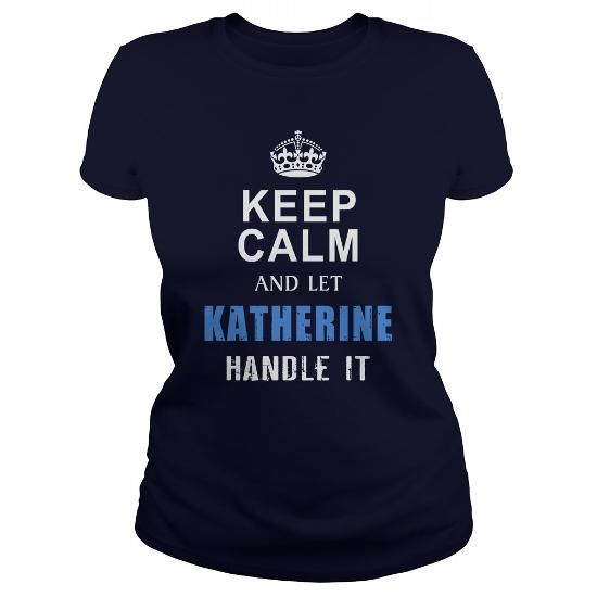 Cool KATHERINE Keep calm and let handle it Tshirt Shirts & Tees