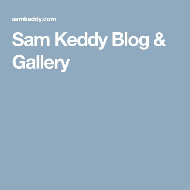 Sam Keddy Blog & Gallery