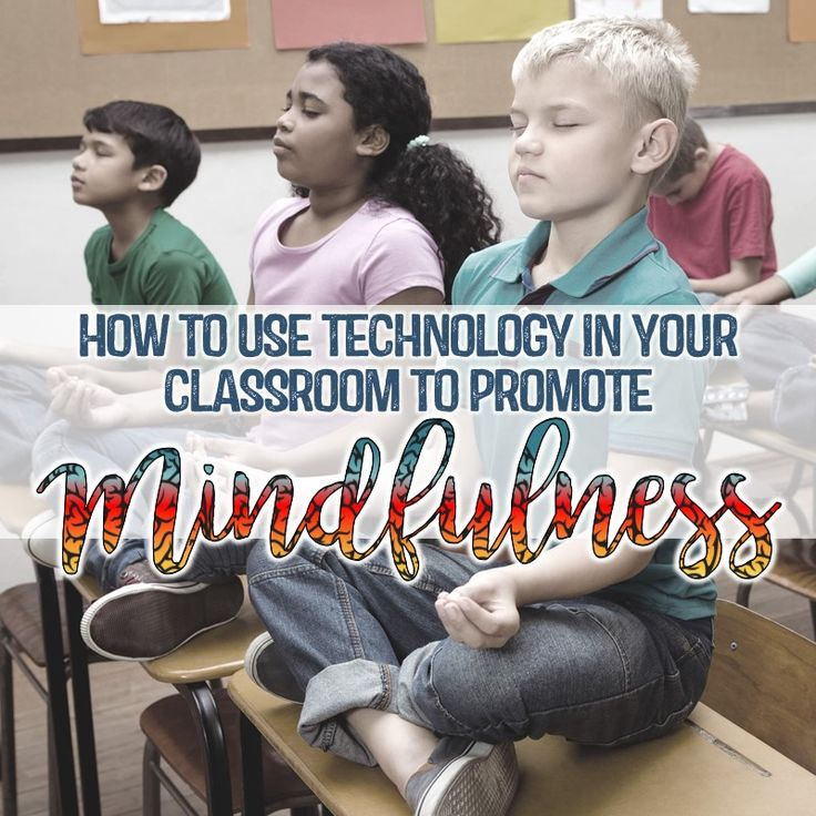 How to Use Technology in Your Classroom to Promote Mindfulness