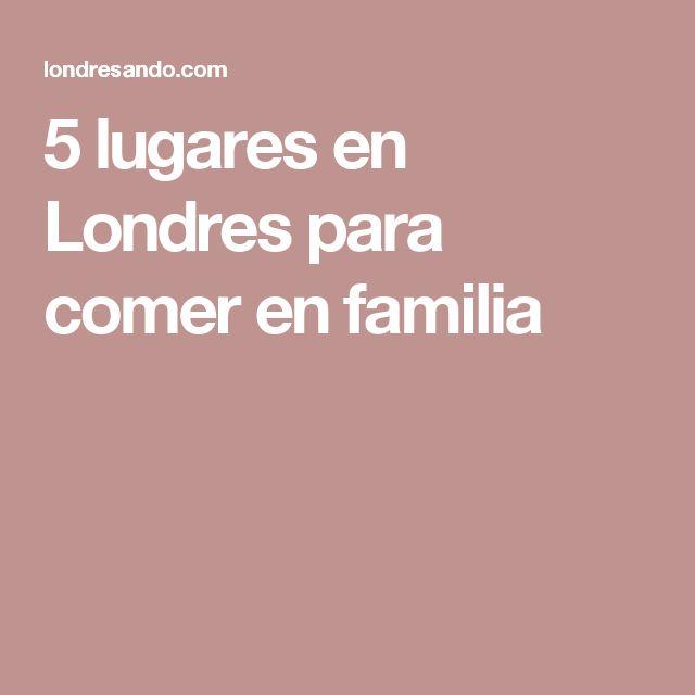 5 lugares en Londres para comer en familia