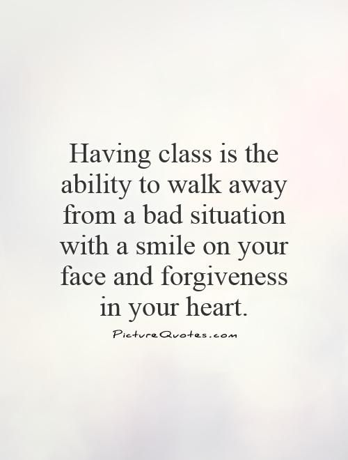 having-class-is-the-ability-to-walk-away-from-a-bad-situation-with-a-smile-on-your-face-and-quote-1.jpg 500×660 pixels
