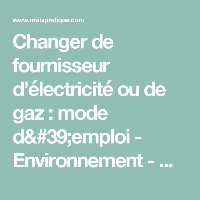 Changer de fournisseur d'électricité ou de gaz : mode d'emploi - Environnement - Quotidien - Pratique