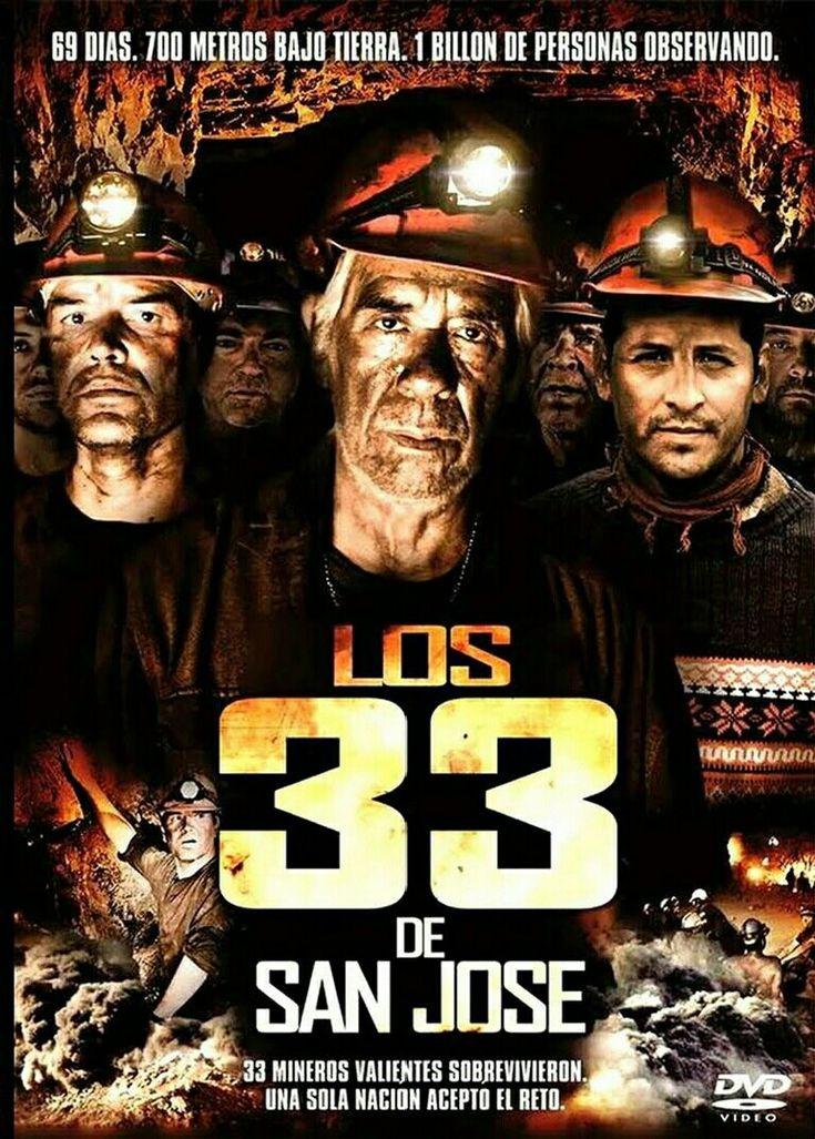 LOS 33 [2015]Ago》Drama》EEUU》Está basada en un hecho real, la trascendental historia de los 32 mineros chilenos y 1 boliviano, que lucharon por sobrevivir a más de 700 metros bajo tierra, durante 69 días tras elderrumbe de la mina San Joséel 5 de agosto de 2010, mientras sus familias crean el campamentoEsperanzaen una forma de insistir en el rescate de los 33 mineros atrapados bajo tierra.